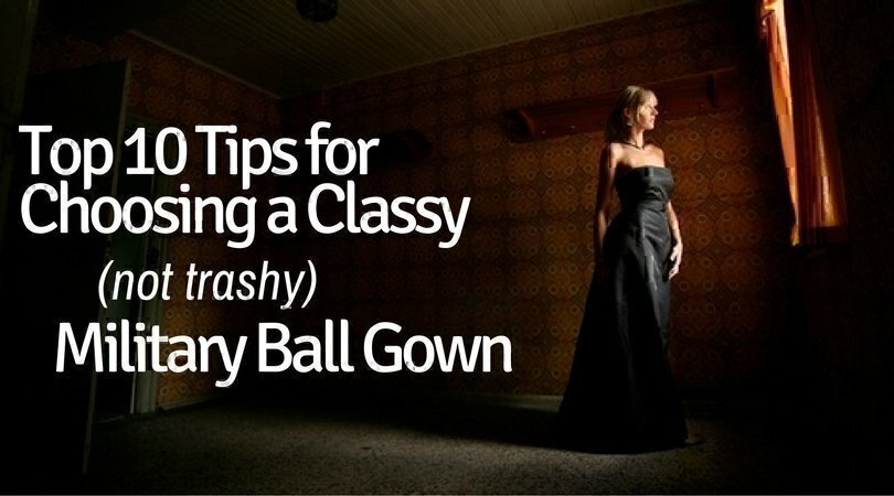 Top 10 Tips for Choosing a Classy, Not Trashy Military Ball Gown
