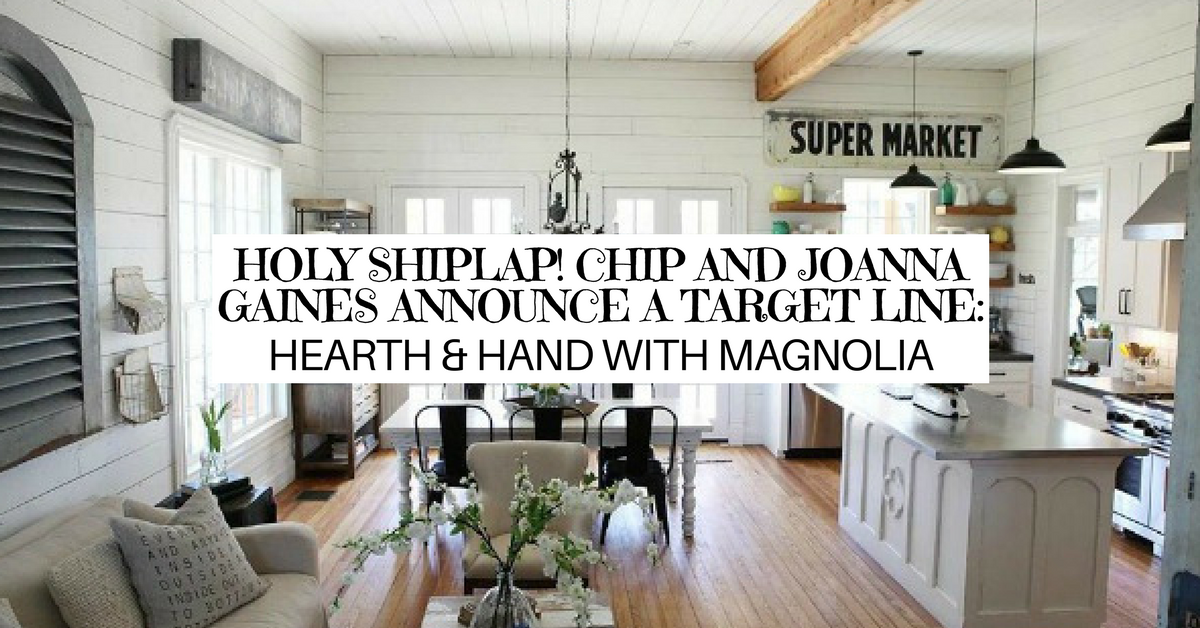 Holy Shiplap Chip And Joanna Gaines Announce A Target Line Hearth Hand With Magnolia