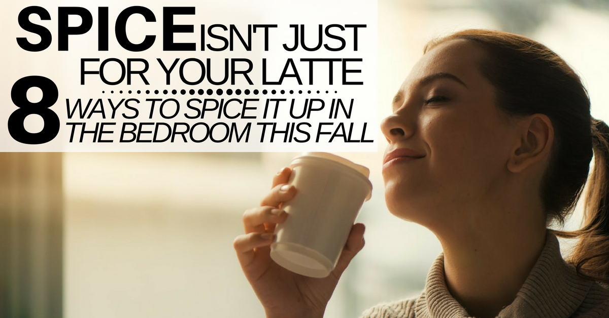 ways to spice up the bedroom spice isn t just for your latte 8 ways to spice it up in 20954